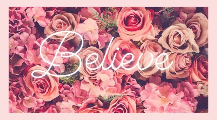 – Believe. –