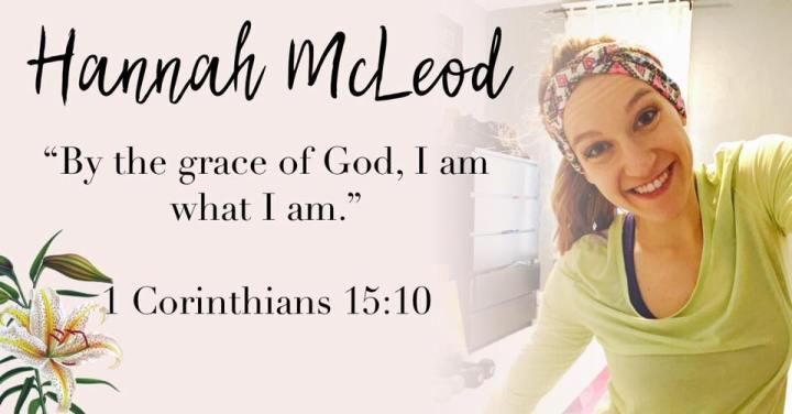 – Hannah McLeod { 1 Corinthians 15:10 }–