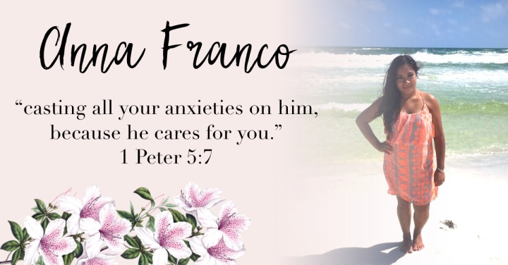 – Anna Franco. {1 Peter 5:7 }–
