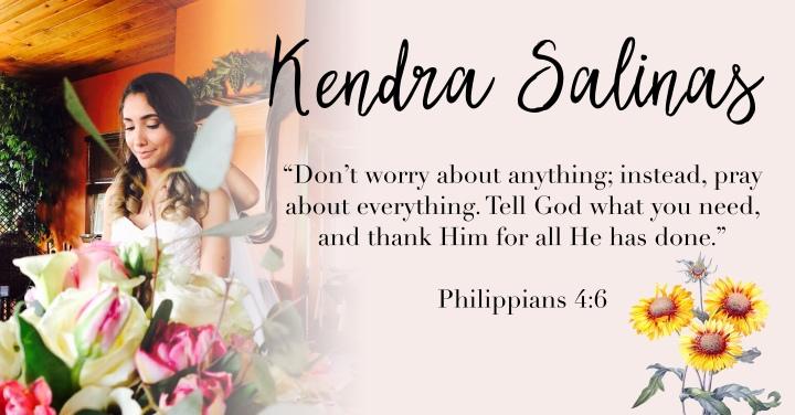 – Kendra Salinas. { Philippians 4:6 }–