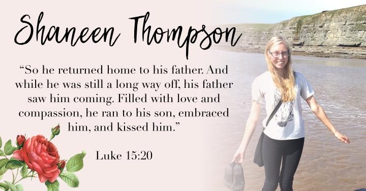 – SHANEEN THOMPSON. { Luke 15:20 }–