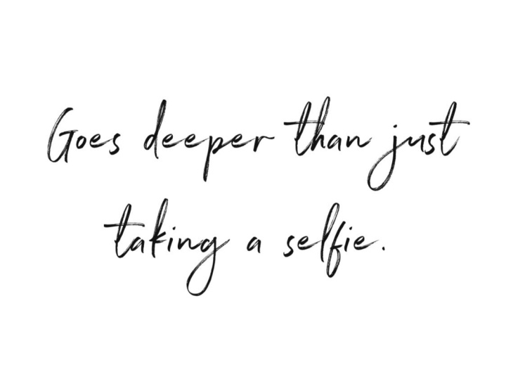 – Goes deeper than just taking a selfie –