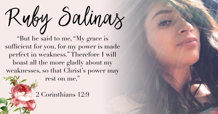 – RUBY SALINAS { 2 CORINTHIANS 12:9 }–